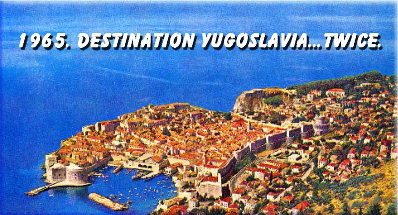 Life S Little Adventures Visiting Yugoslavia In 1965